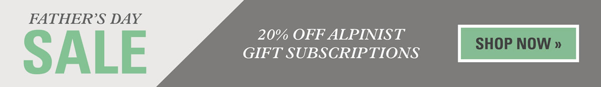 Father's Day Sale: Get 20% Off Alpinist Gift Subscriptions for Dad