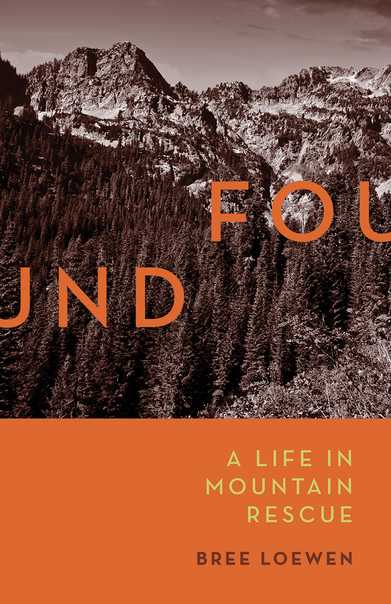 (Book cover) Found: A Life in Mountain Rescue. Bree Loewen. Mountaineers Books, 2017. Paperback, 203 pages, $17.95. [Photo] Courtesy of Mountaineers Books