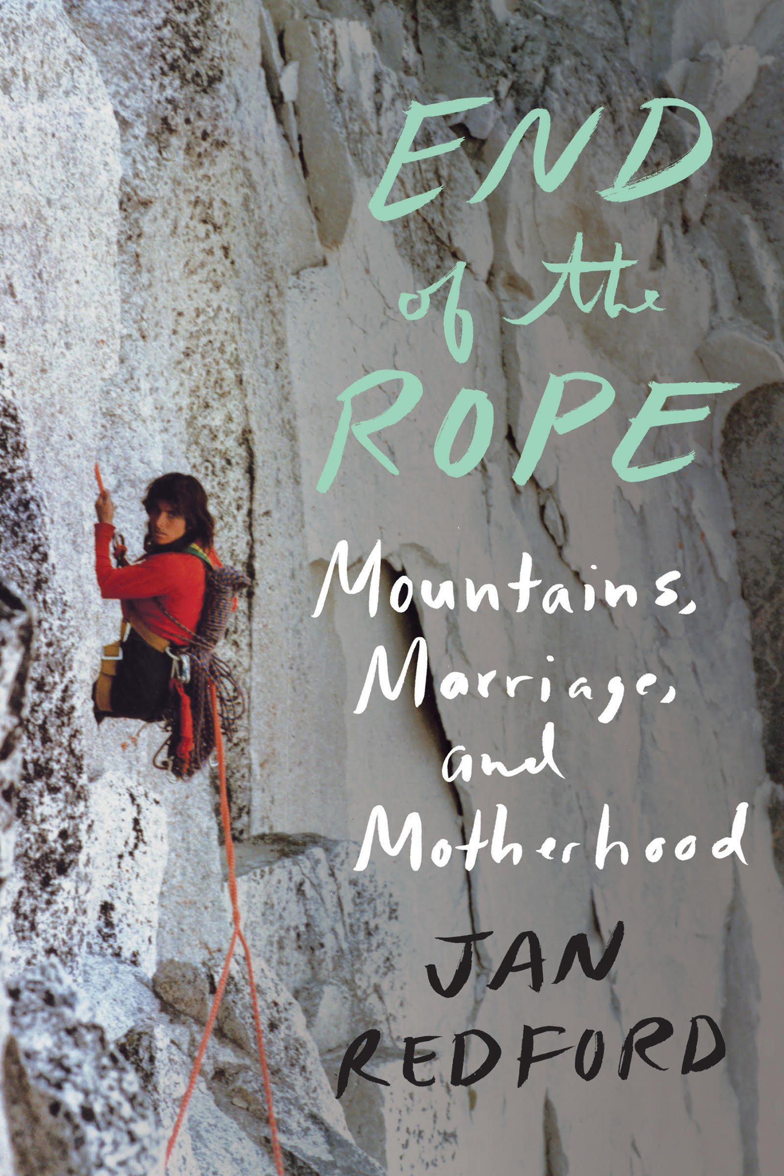 End of the Rope: Mountains, Marriage, and Motherhood by Jan Redford. Counterpoint Press, 2018. Hardcover, 344 pages, $26.00.