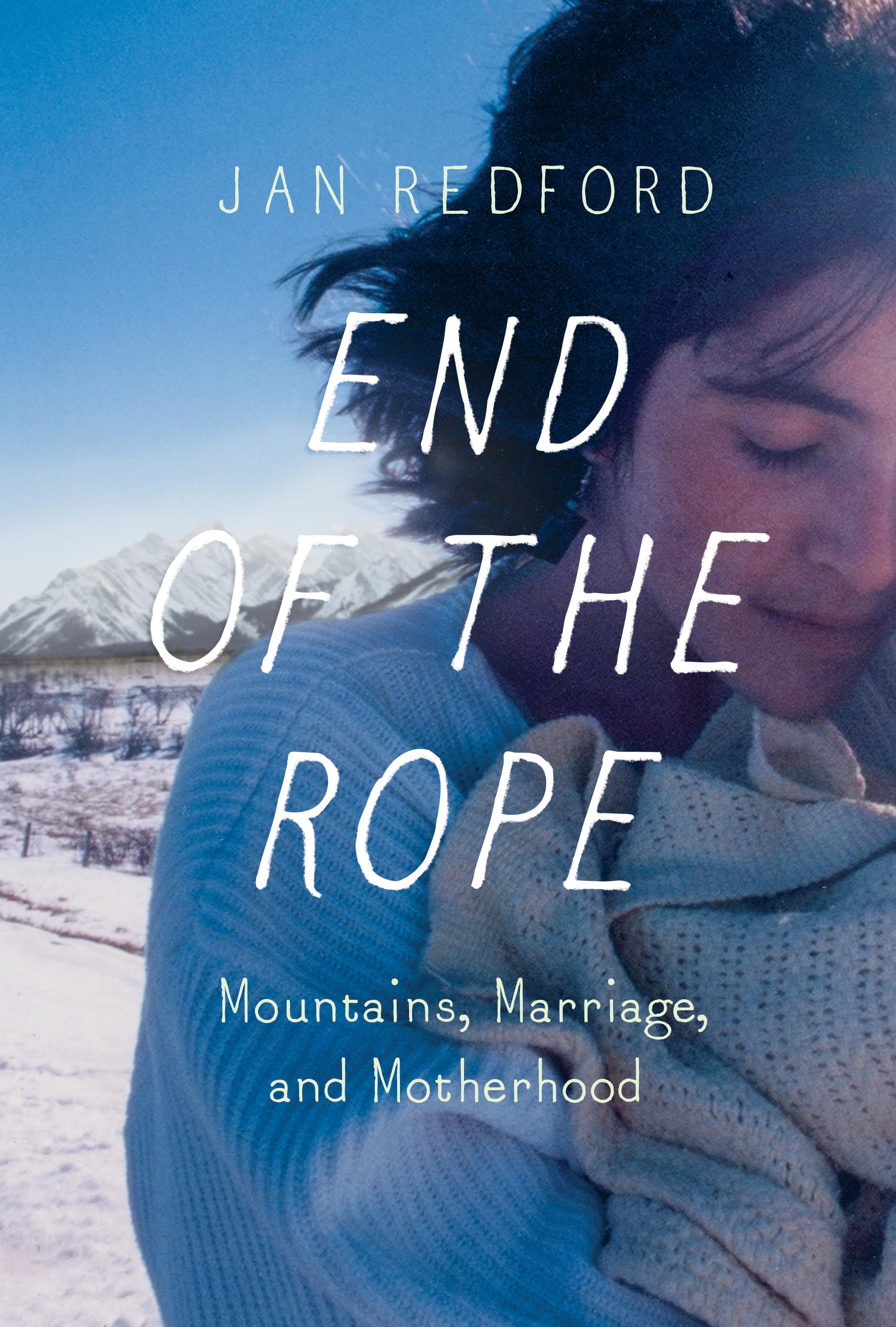 The Canadian cover for End of the Rope: Mountains, Marriage, and Motherhood by Jan Redford. Counterpoint Press, 2018.