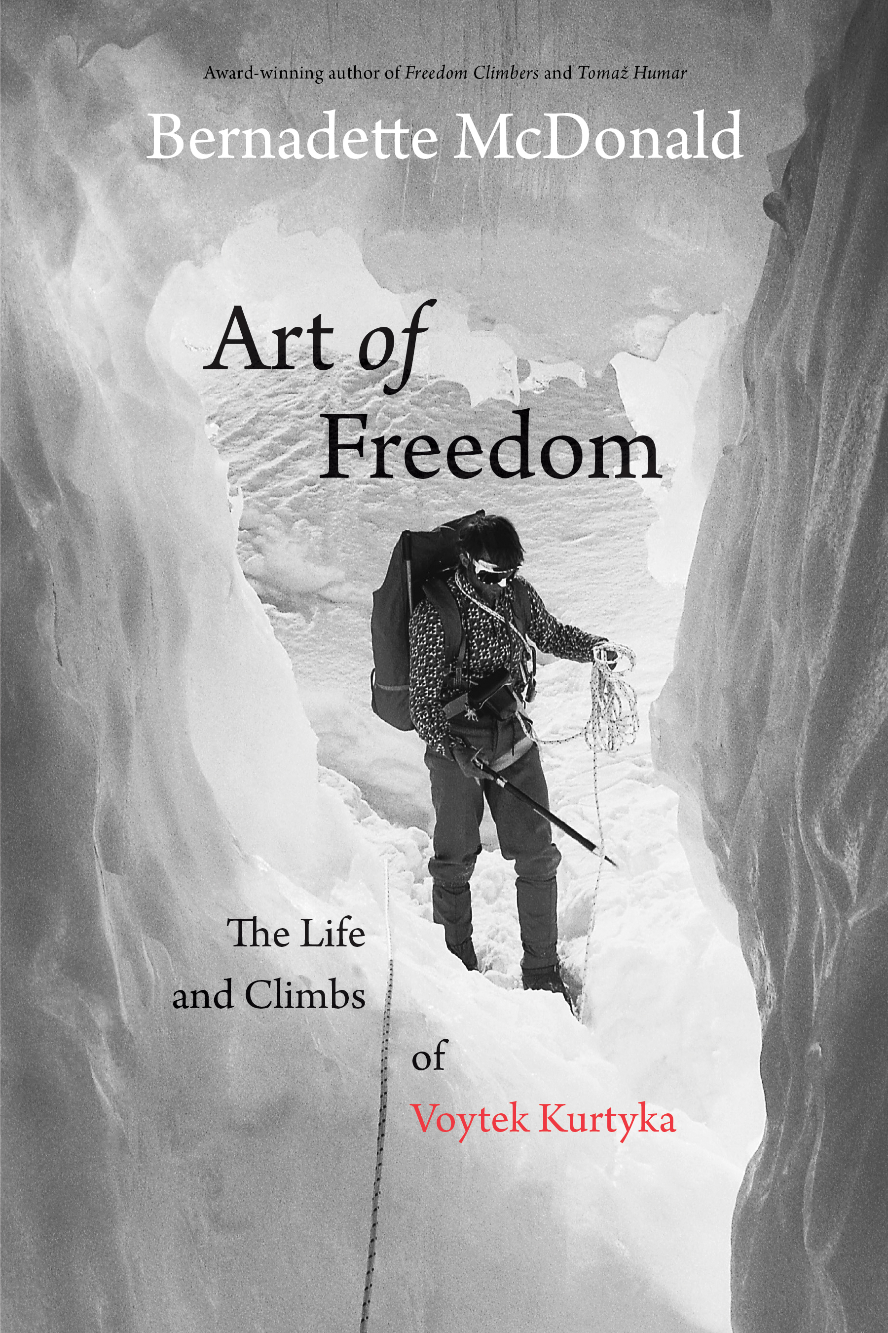 Art of Freedom: The Life and Climbs of Voytek Kurtyka by Bernadette McDonald. Rocky Mountain Books, 2017. 326 pages. Hardcover, $32. [Image] Courtesy Rocky Mountain Books