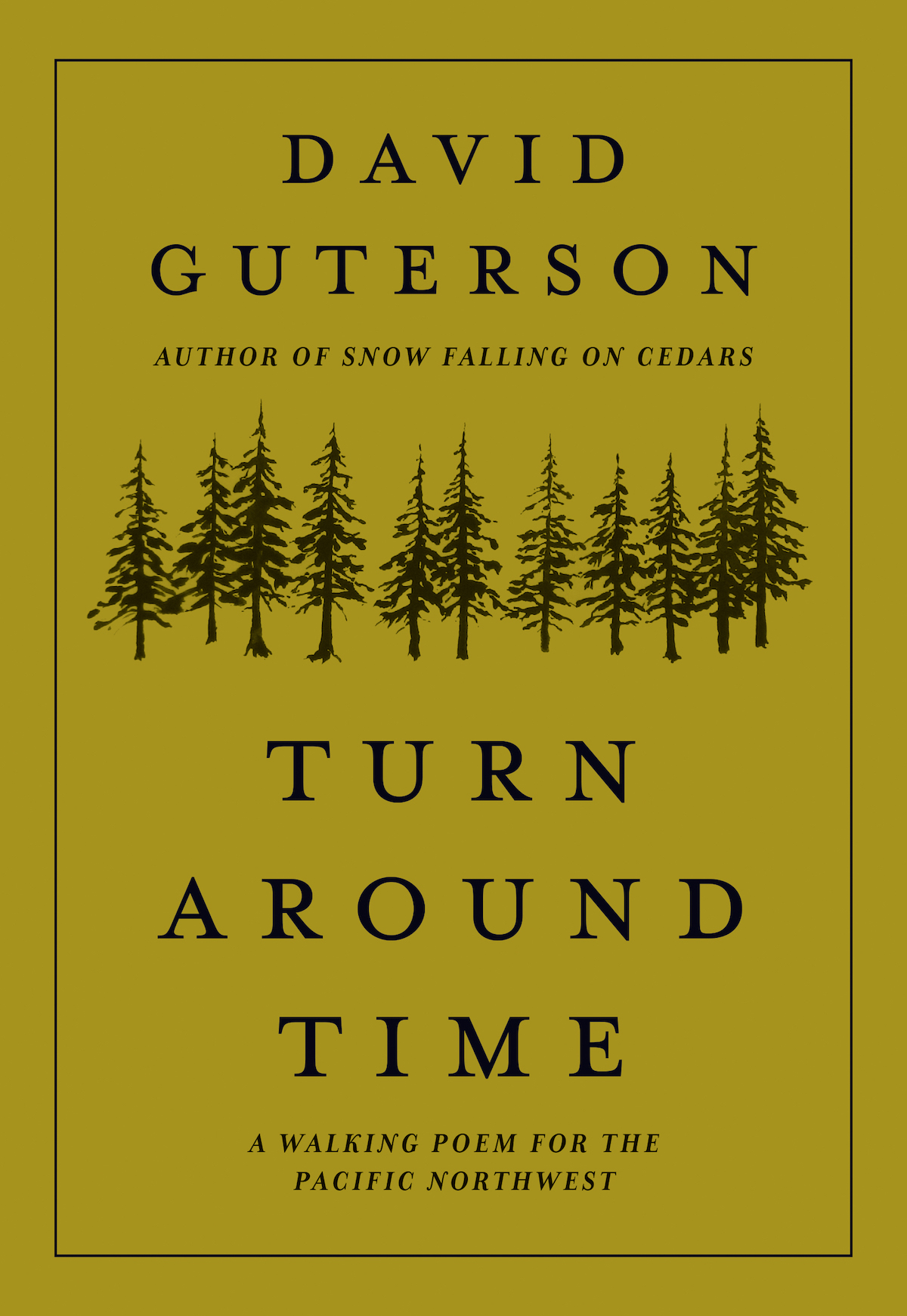 [Cover] Turn Around Time: A Walking Poem for the Pacific Northwest. David Guterson. Illustrations by Justin Gibbens. Mountaineers Books. Hardcover, 144 Pages. $21.95.