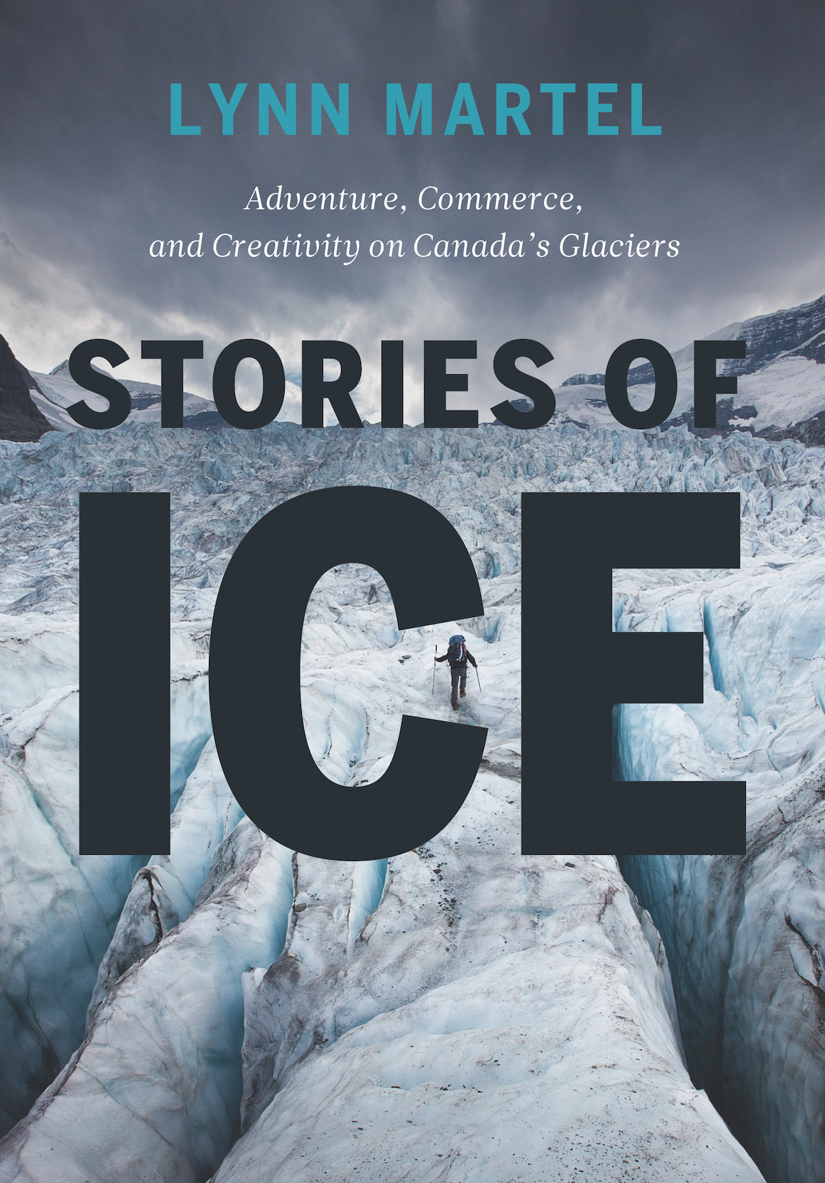 Stories of Ice: Adventure, Commerce and Creativity on Canada's Glaciers by Lynn Martel. Rocky Mountain Books, 2020. 336 pages. Hardcover, $40 (CAN). [Image] Courtesy Rocky Mountain Books