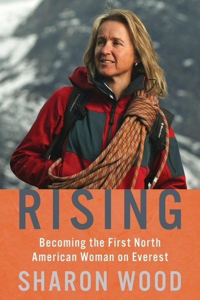 Cover: Rising (2019). Sharon Wood. Mountaineers Books. Hardcover, 272 pages. $24.95